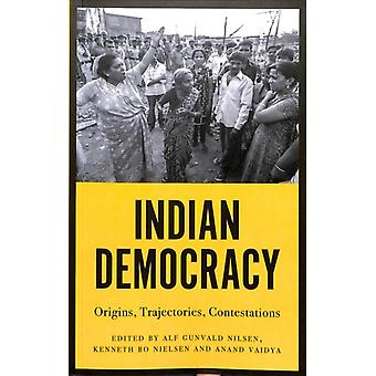 Indian Democracy Origins Trajectories Contestations by Edited by Alf Gunvald Nilsen and Edited by Kenneth Bo Nielsen and Edited by Anand Vaidya