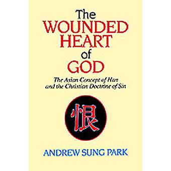 The Wounded Heart of God The Asian Concept of Han and the Christian Doctrine of Sin by Park & Andrew S.