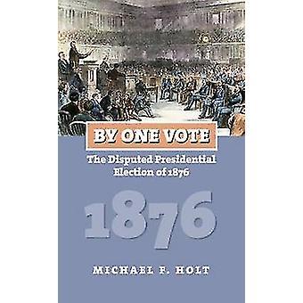 Etter én stemme - omstridte presidentvalget i 1876 av Michael F.