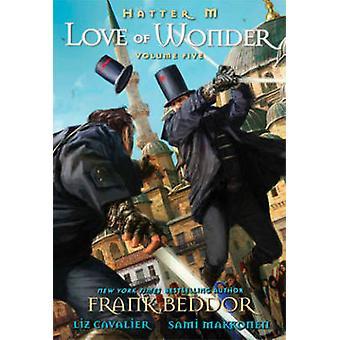 Hatter M - Volume 5  - Love of Wonder by Sami Makkonen - Frank Beddor -