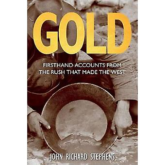 Gold Firsthand Accounts From The Rush That Made The West First Edition by Stephens & John Richard