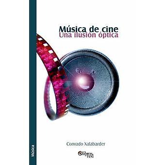 Musica de Cine. Una Ilusion Optica by Xalabarder & Conrado