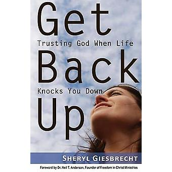Get Back Up Trusting God When Life Knocks You Down by Giesbrecht & Sheryl