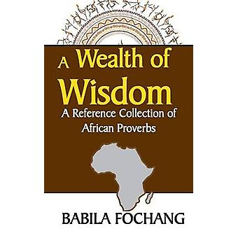 A Wealth of Wisdom. A Reference Collection of African Proverbs by Fochang & Babila