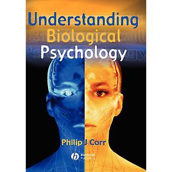 Understanding Biological Psychology by Corr & Philip J.