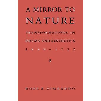 A Mirror to Nature Transformations in Drama and Aesthetics 16601732 by Zimbardo & Rose A.