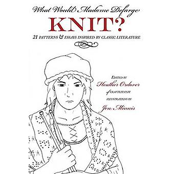 What Would Madame Defarge Knit by Ordover & Heather