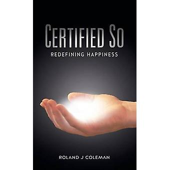 Certified So Redefining Happiness by Coleman & Roland J.