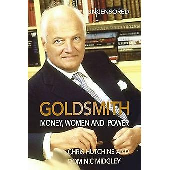 Goldsmith Money Women and Power by Hutchins & Chris