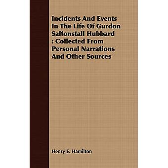 Incidents And Events In The Life Of Gurdon Saltonstall Hubbard  Collected From Personal Narrations And Other Sources by Hamilton & Henry E.
