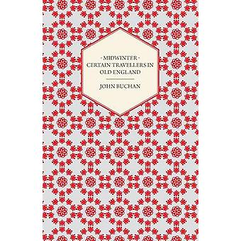 Midwinter  Certain Travellers in Old England by Buchan & John
