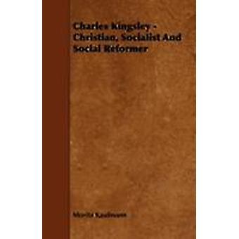Charles Kingsley  Christian Socialist And Social Reformer by Kaufmann & Moritz