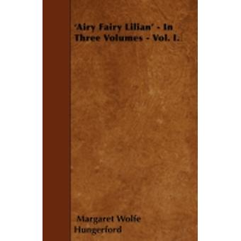 Airy Fairy Lilian  In Three Volumes  Vol. I. by Hungerford & Margaret Wolfe