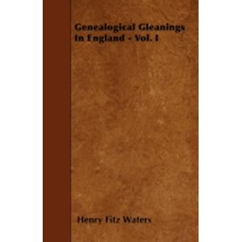 Genealogical Gleanings In England  Vol. I by Waters & Henry Fitz