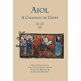 Aiol A Chanson de Geste. Modern Edition and First English Translation by Anonymous