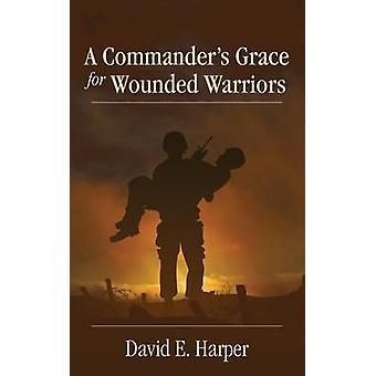 A Commanders Grace for Wounded Warriors by Harper & David E.