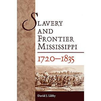 Slavery and Frontier Mississippi 17201835 by Libby & David J.
