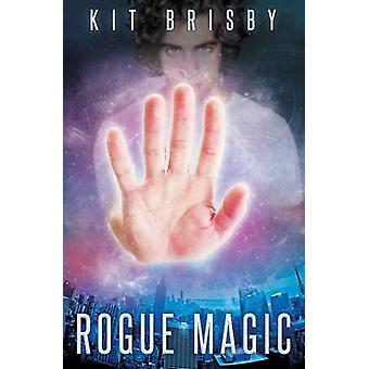 Rogue Magic by Brisby & Kit
