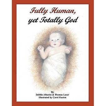 Fully Human Yet Totally God by Alberini & Debbie