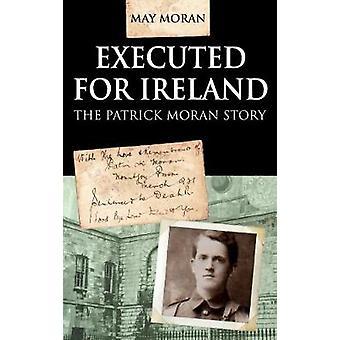 Executed for Ireland The Patrick Moran Story by Moran & May