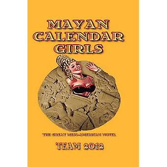 Mayan Calendar Girls The Great MesoAmerican Novel by Robinson & Linton