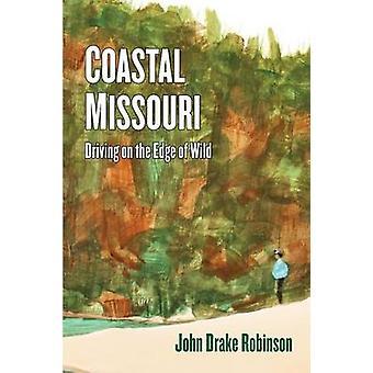 Coastal Missouri Driving on the Edge of Wild by Robinson & John Drake