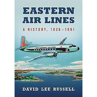 Eastern Air Lines - A History - 1926-1991 by David Lee Russell - 97807