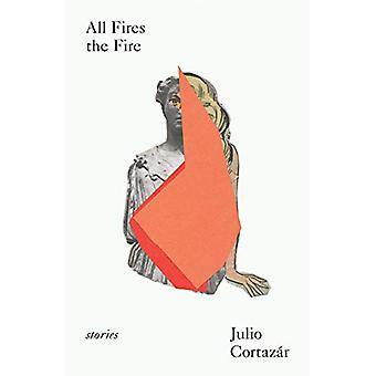 All Fires the Fire by Julio Cortazar - 9780811229456 Book