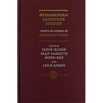 Athabaskan Language Studies - Essays in Honor of Robert W. Young by Ro
