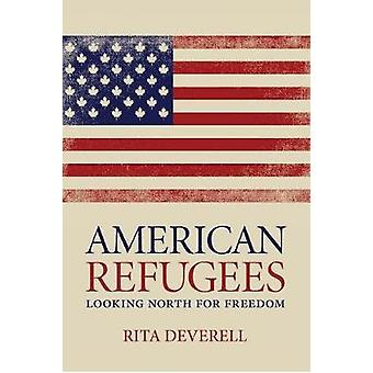 American Refugees - Turning to Canada for Freedom by Rita Shelton Deve