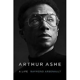 Arthur Ashe - A Life by Raymond Arsenault - 9781439189047 Book