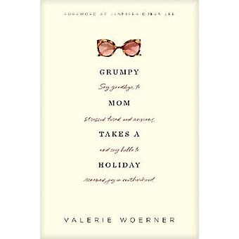 Grumpy Mom Takes a Holiday by Valerie Woerner - 9781496435309 Book