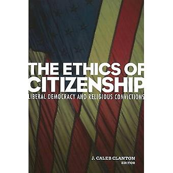 The Ethics of Citizenship - Liberal Democracy and Religious Conviction