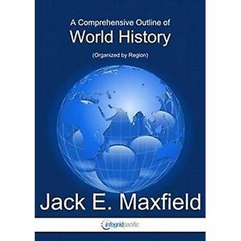 Comprehensive Outline of World History by Jack E Maxfield - 978161610