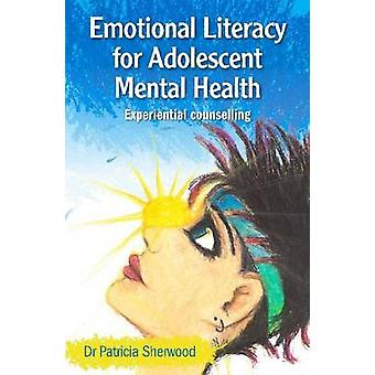 Emotional Literacy for Adolescent Mental Health by Patricia Sherwood