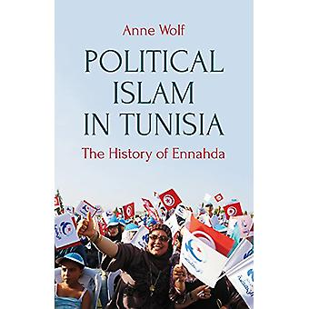 Political Islam in Tunisia - The History of Ennahda by Anne Wolf - 978