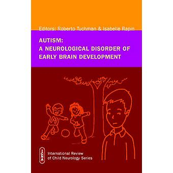 Autism - A Neurological Disorder of Early Brain Development by Roberto