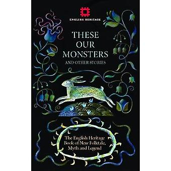 These Our Monsters - The English Heritage Collection of New Stories in