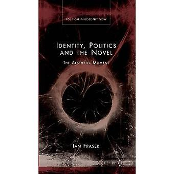 Identity - Politics and Novel - The Aesthetic Moment by Ian Fraser - 9