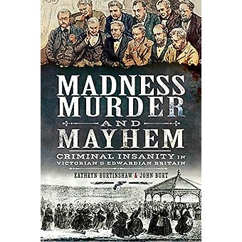 Madness - Murder and Mayhem - Criminal Insanity in Victorian and Edwar