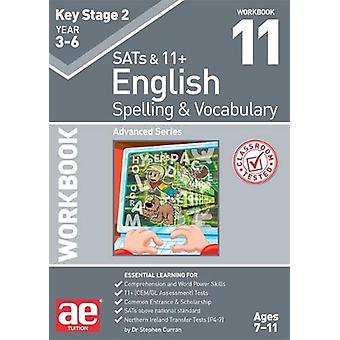 KS2 Spelling & Vocabulary Workbook 11 - Advanced Level by Stephen