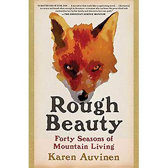 Rough Beauty - Forty Seasons of Mountain Living by Karen Auvinen - 978
