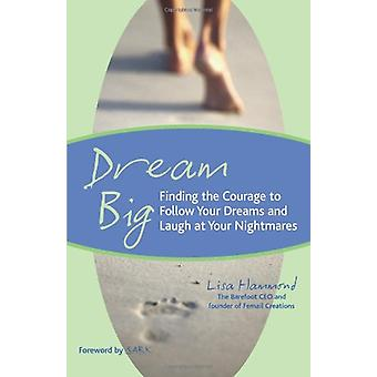 Dream Big - Finding the Courage to Follow Your Dreams and Laugh at You