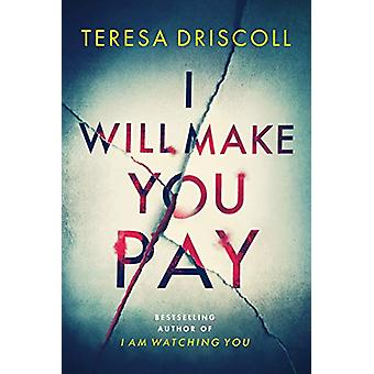 I Will Make You Pay by Teresa Driscoll - 9781542092234 Book