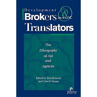 Development Brokers and Translators  The Ethnography of Aid and Agencies by Edited by David Lewis & Edited by David Mosse