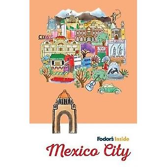 Fodors Inside Mexico City by Fodor s Travel Guides