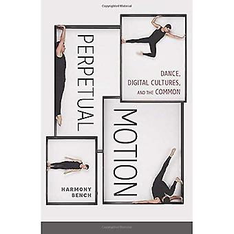 Perpetual Motion: Dance, Digital Cultures, and the Common (Electronic Mediations)