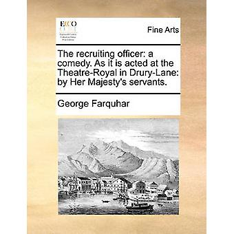 The Recruiting Officer - A Comedy. as It Is Acted at the Theatre-Royal