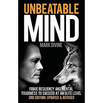 Unbeatable Mind - Forge Resiliency and Mental Toughness to Succeed at