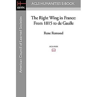 The Right Wing in France - From 1815 to de Gaulle by Rene Remond - 978
